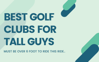 Best Golf Clubs for Tall Guys