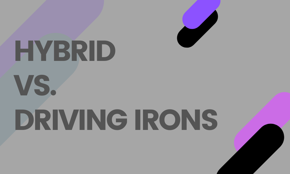 Driving Iron Vs Hybrid – Which Club Should I Use?