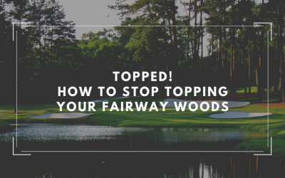 Topped! How to Stop Topping Your Fairway Woods!