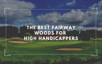 Best Fairway Woods for High Handicappers